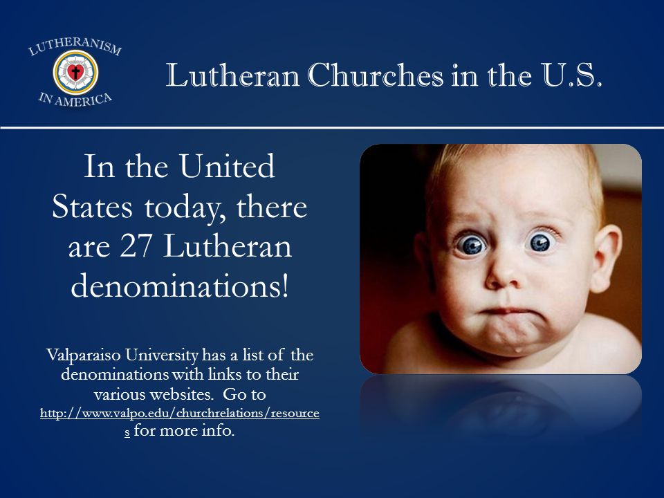Lutheran Churches in the U.S. In the United States today, there are 27 Lutheran denominations.