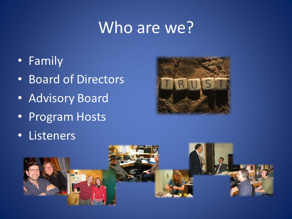 Who are we? Family Board of Directors Advisory Board Program Hosts Listeners