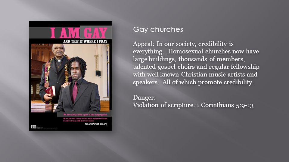 Gay churches Appeal: In our society, credibility is everything. Homosexual churches now have large buildings, thousands of members, talented gospel ch