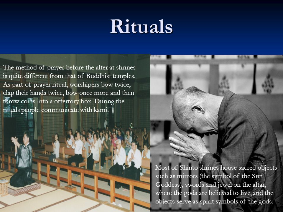 Rituals The method of prayer before the alter at shrines is quite different from that of Buddhist temples. As part of prayer ritual, worshipers bow tw