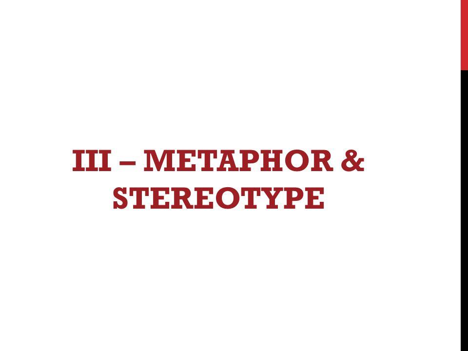 III – METAPHOR & STEREOTYPE