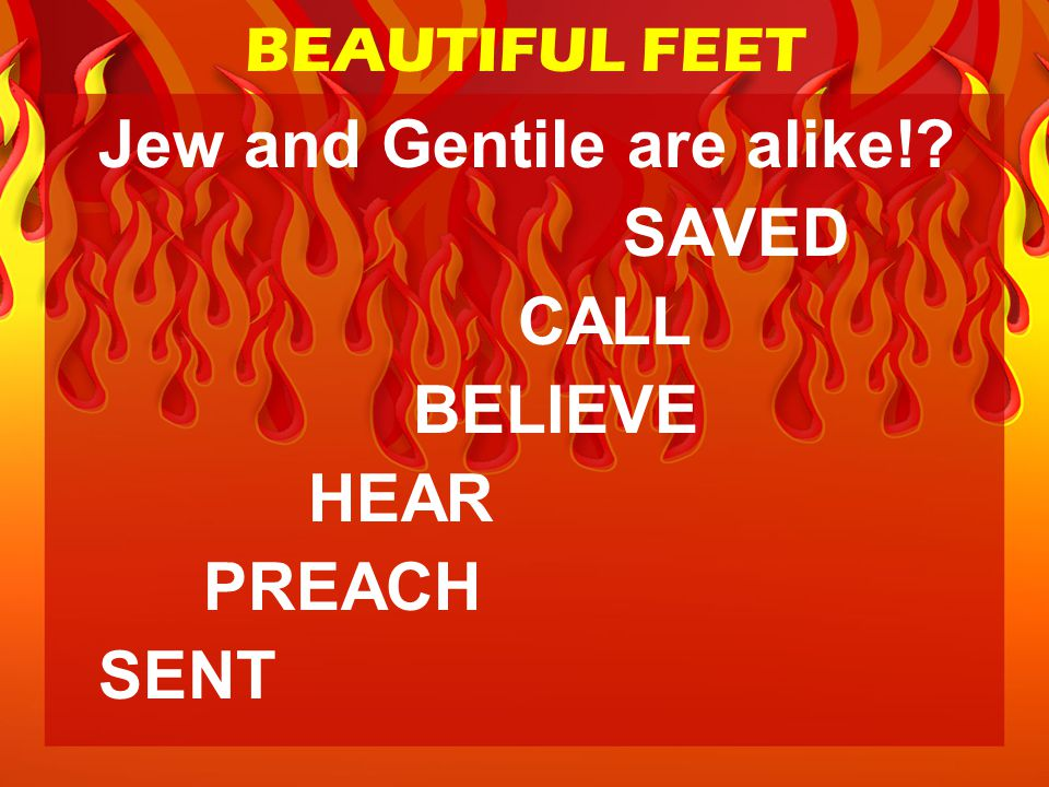 Jew and Gentile are alike! SAVED CALL BELIEVE HEAR PREACH SENT BEAUTIFUL FEET