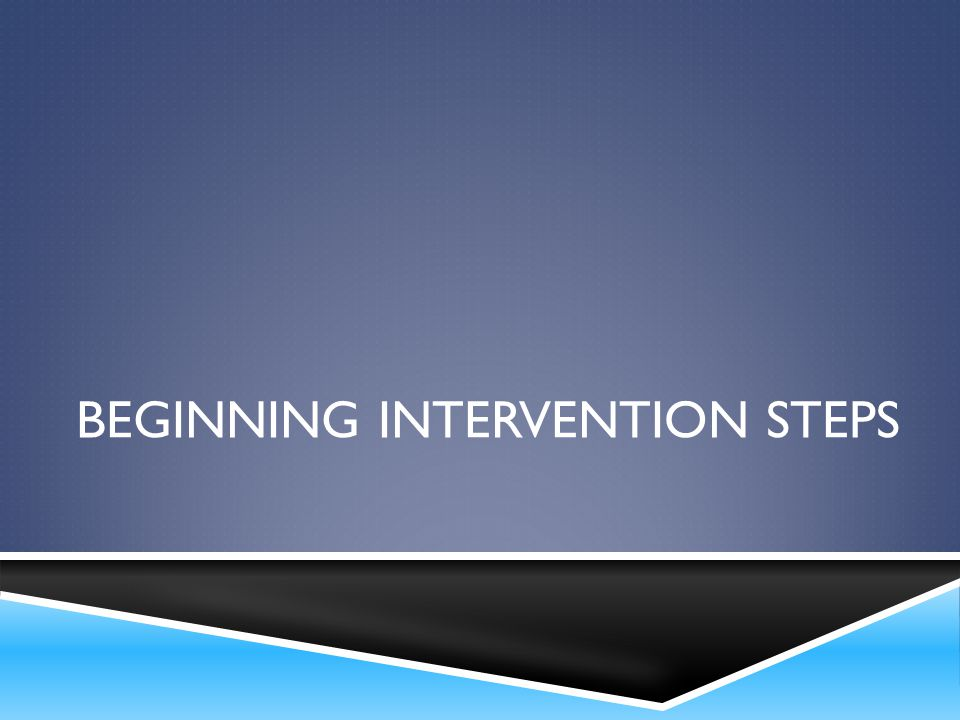 BEGINNING INTERVENTION STEPS
