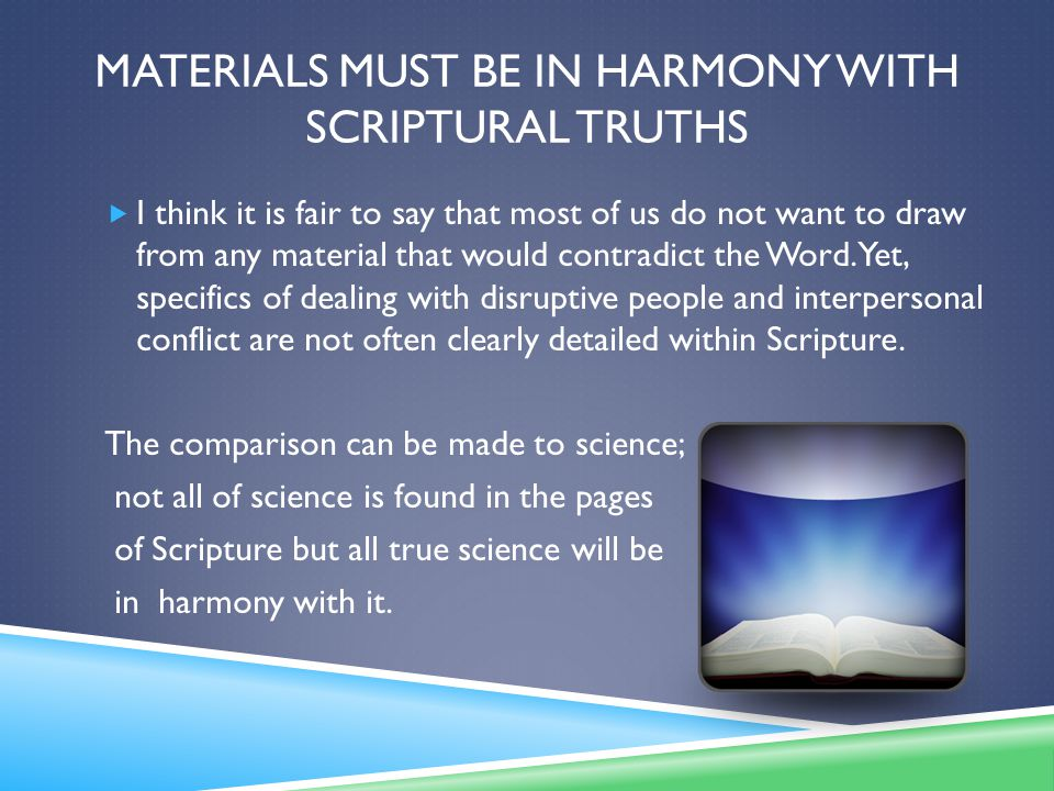 MATERIALS MUST BE IN HARMONY WITH SCRIPTURAL TRUTHS  I think it is fair to say that most of us do not want to draw from any material that would contradict the Word.