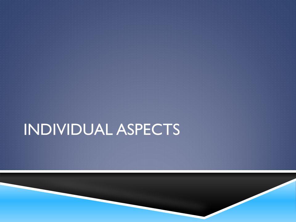 INDIVIDUAL ASPECTS