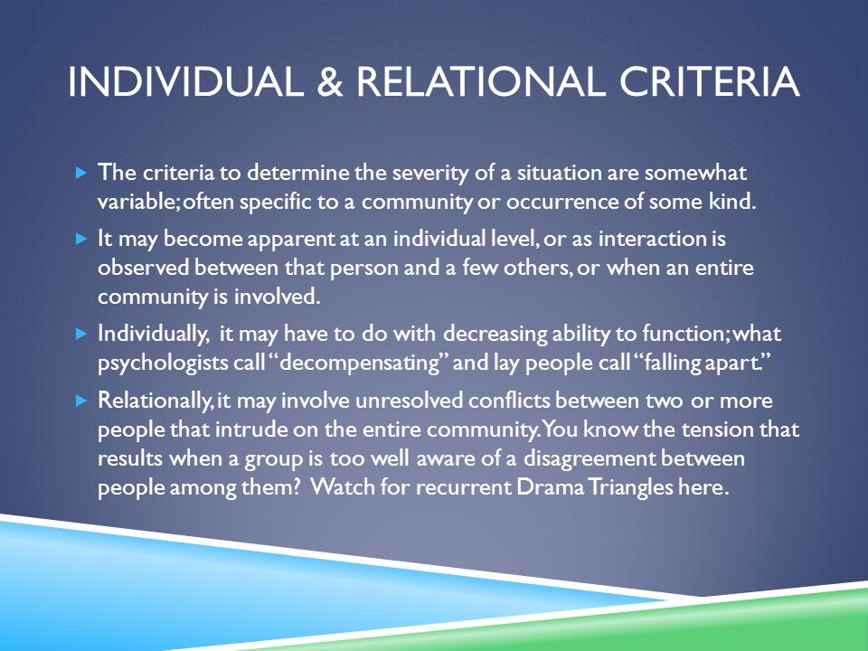 INDIVIDUAL & RELATIONAL CRITERIA  The criteria to determine the severity of a situation are somewhat variable; often specific to a community or occurrence of some kind.