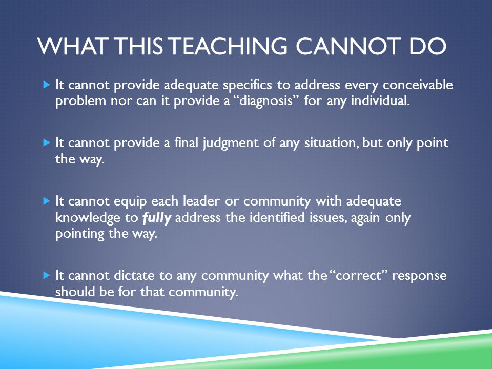 WHAT THIS TEACHING CANNOT DO  It cannot provide adequate specifics to address every conceivable problem nor can it provide a diagnosis for any individual.