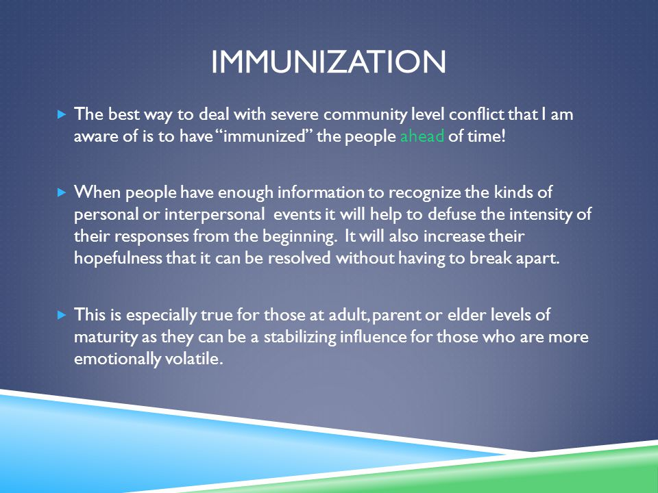 IMMUNIZATION  The best way to deal with severe community level conflict that I am aware of is to have immunized the people ahead of time.