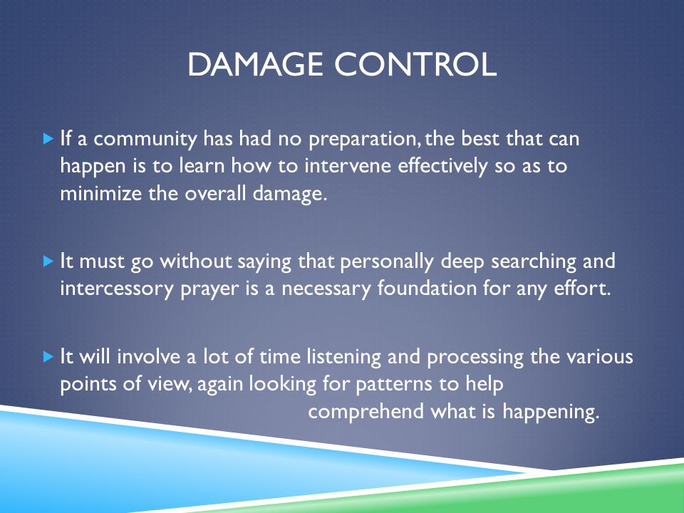 DAMAGE CONTROL  If a community has had no preparation, the best that can happen is to learn how to intervene effectively so as to minimize the overall damage.