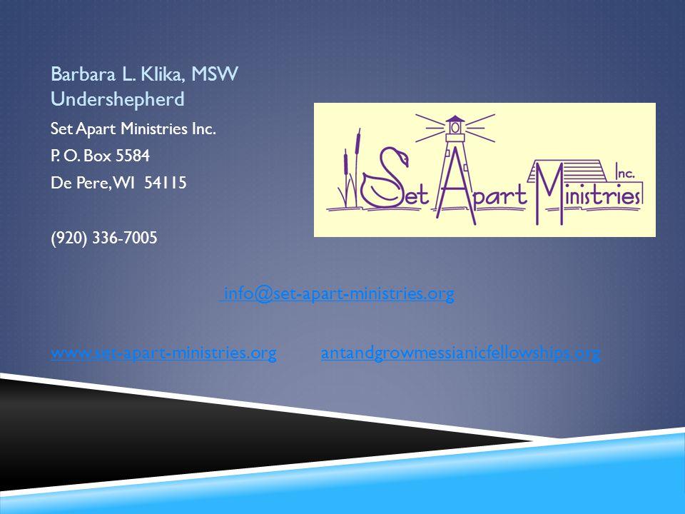 Barbara L. Klika, MSW Undershepherd Set Apart Ministries Inc. P. O. Box 5584 De Pere, WI 54115 (920) 336-7005 info@set-apart-ministries.org www.set-ap