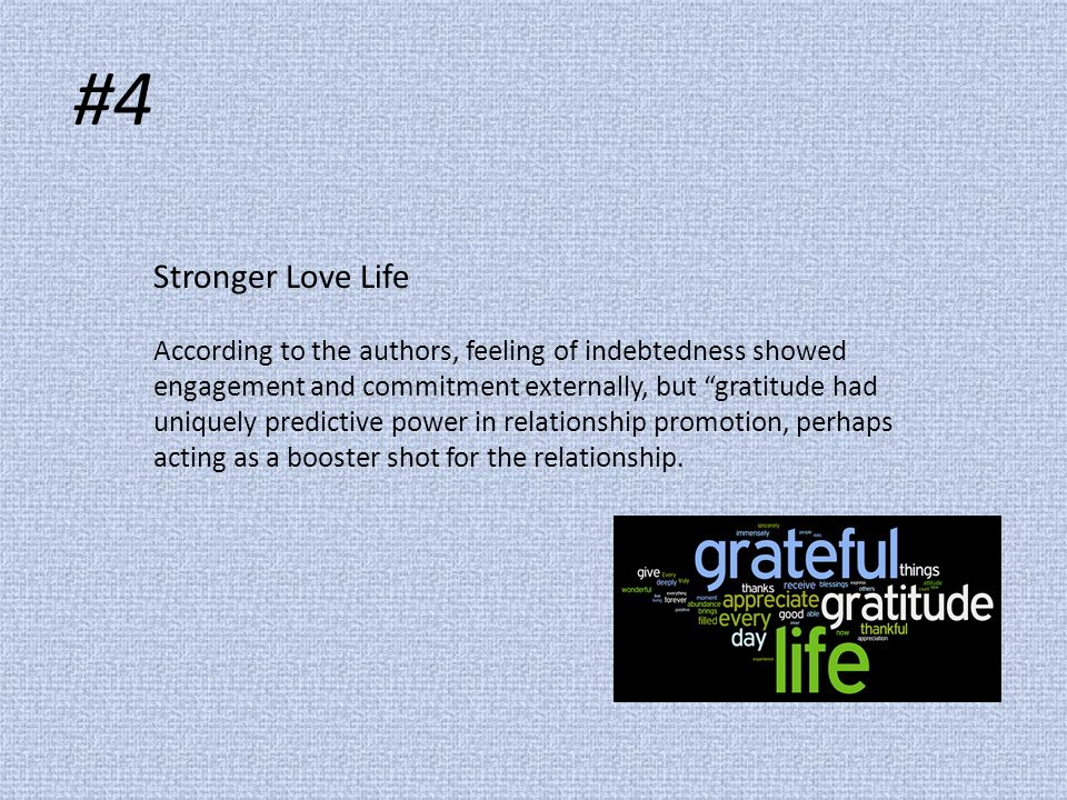 "#4 Stronger Love Life According to the authors, feeling of indebtedness showed engagement and commitment externally, but ""gratitude had uniquely predi"