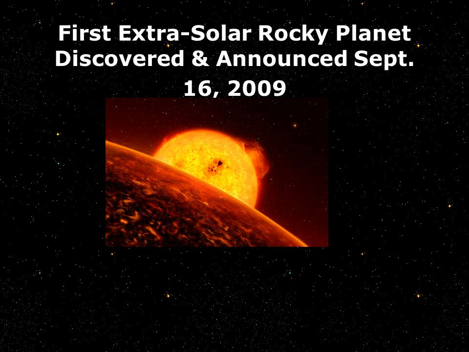 First Extra-Solar Rocky Planet Discovered & Announced Sept. 16, 2009