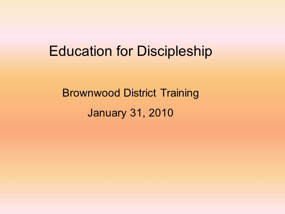 Education for Discipleship Brownwood District Training January 31, 2010