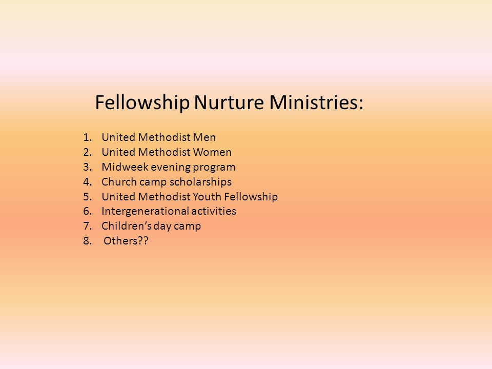 Fellowship Nurture Ministries: 1.United Methodist Men 2.United Methodist Women 3.Midweek evening program 4.Church camp scholarships 5.United Methodist