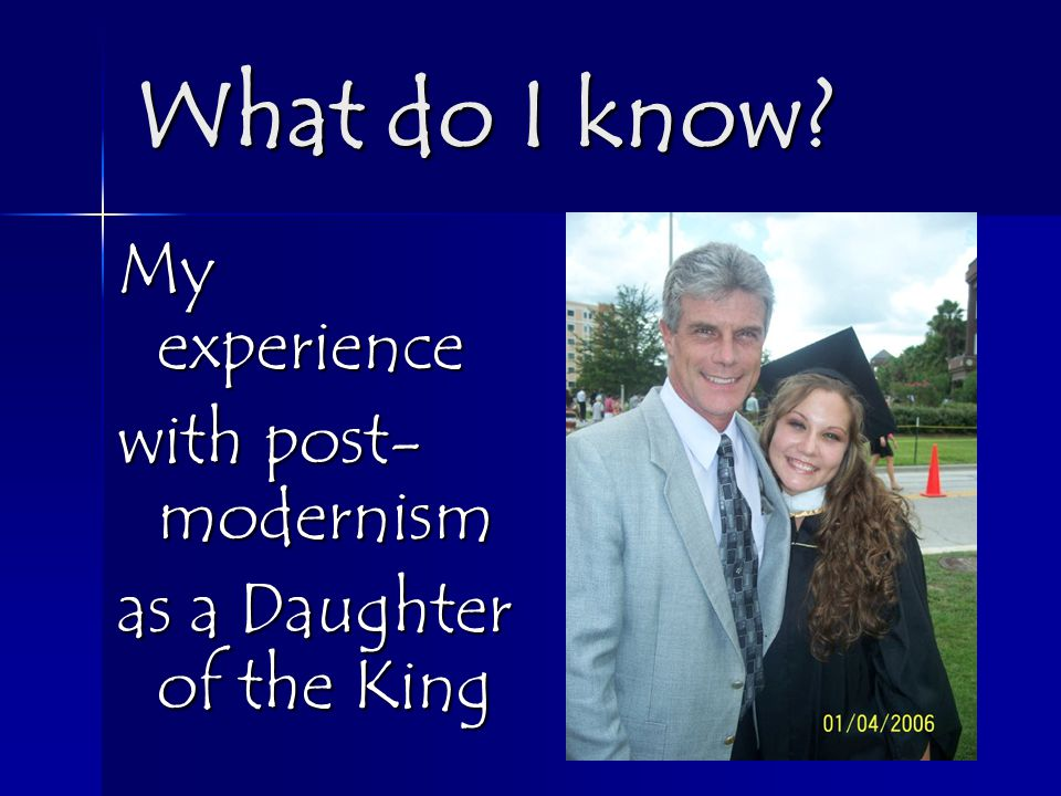 What do I know My experience with post- modernism as a Daughter of the King