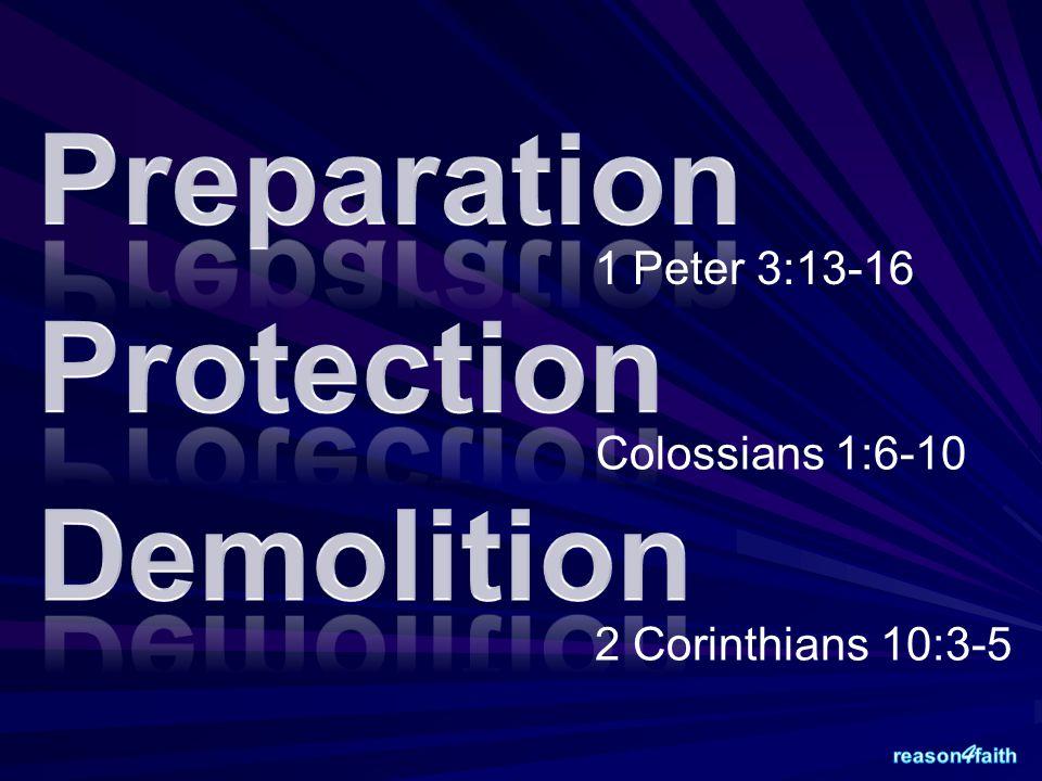 1 Peter 3:13-16 Colossians 1:6-10 2 Corinthians 10:3-5