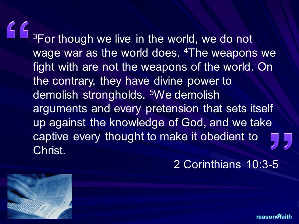3 For though we live in the world, we do not wage war as the world does.