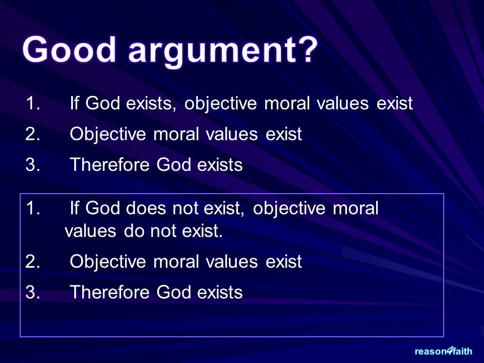 1. If God exists, objective moral values exist 2.