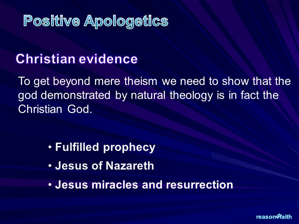 To get beyond mere theism we need to show that the god demonstrated by natural theology is in fact the Christian God. Fulfilled prophecy Jesus of Naza