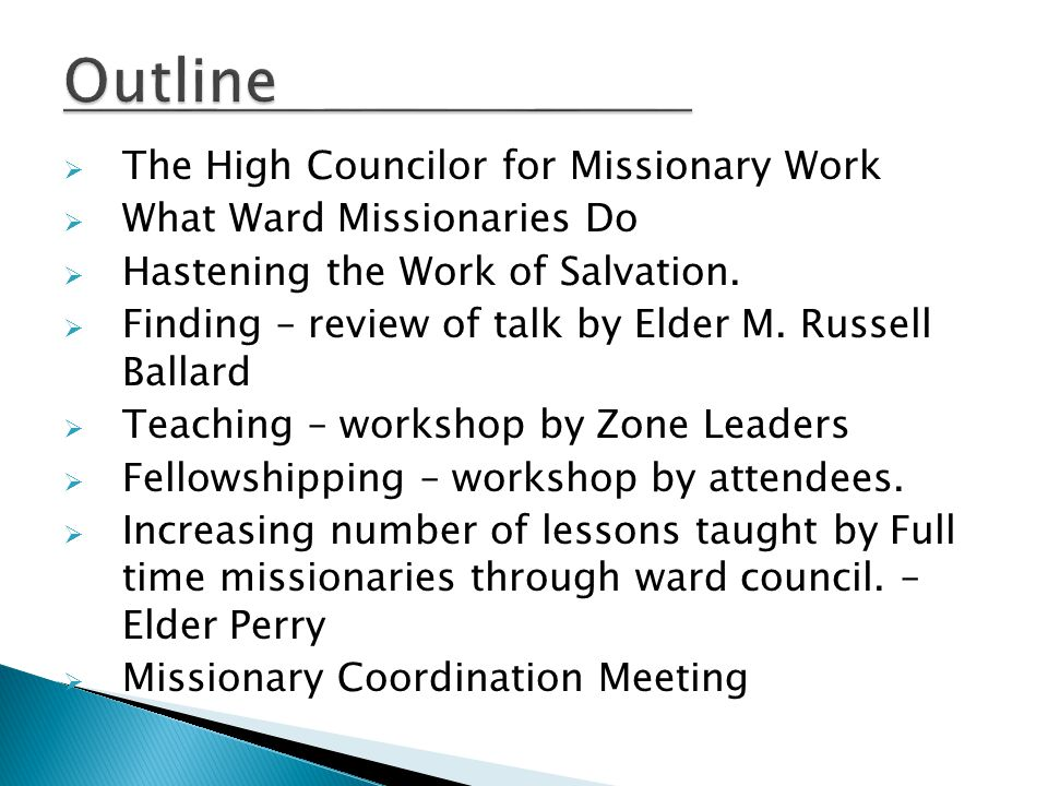  The stake presidency assigns a missionary-oriented high councilor to assist them in overseeing the stake's efforts to find, teach, baptize, and confirm investigators.