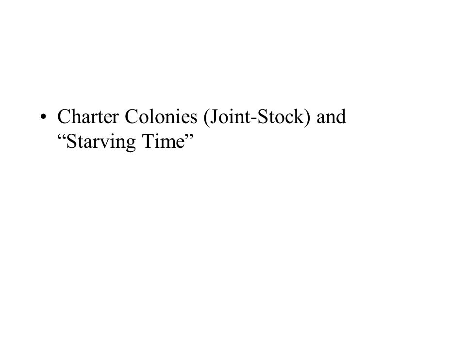 Charter Colonies (Joint-Stock) and Starving Time