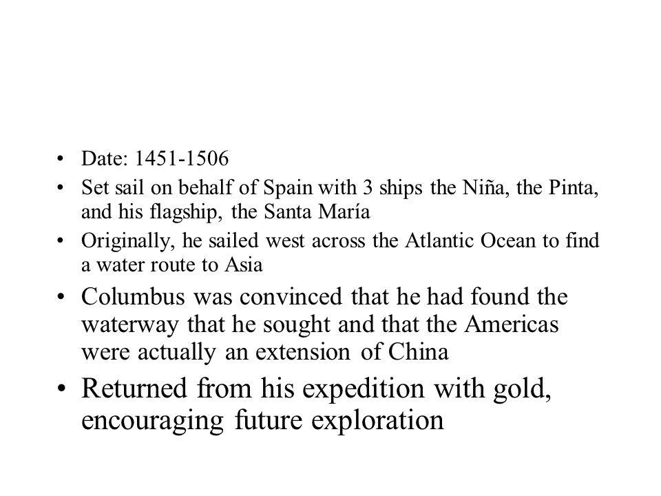 Date: 1451-1506 Set sail on behalf of Spain with 3 ships the Niña, the Pinta, and his flagship, the Santa María Originally, he sailed west across the