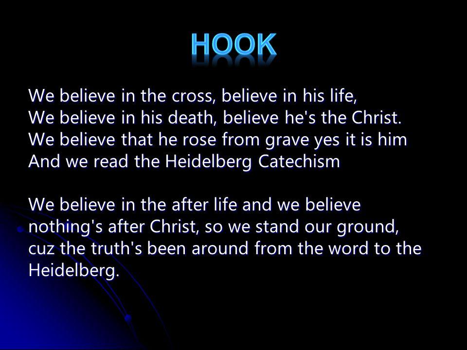 We believe in the cross, believe in his life, We believe in his death, believe he s the Christ.