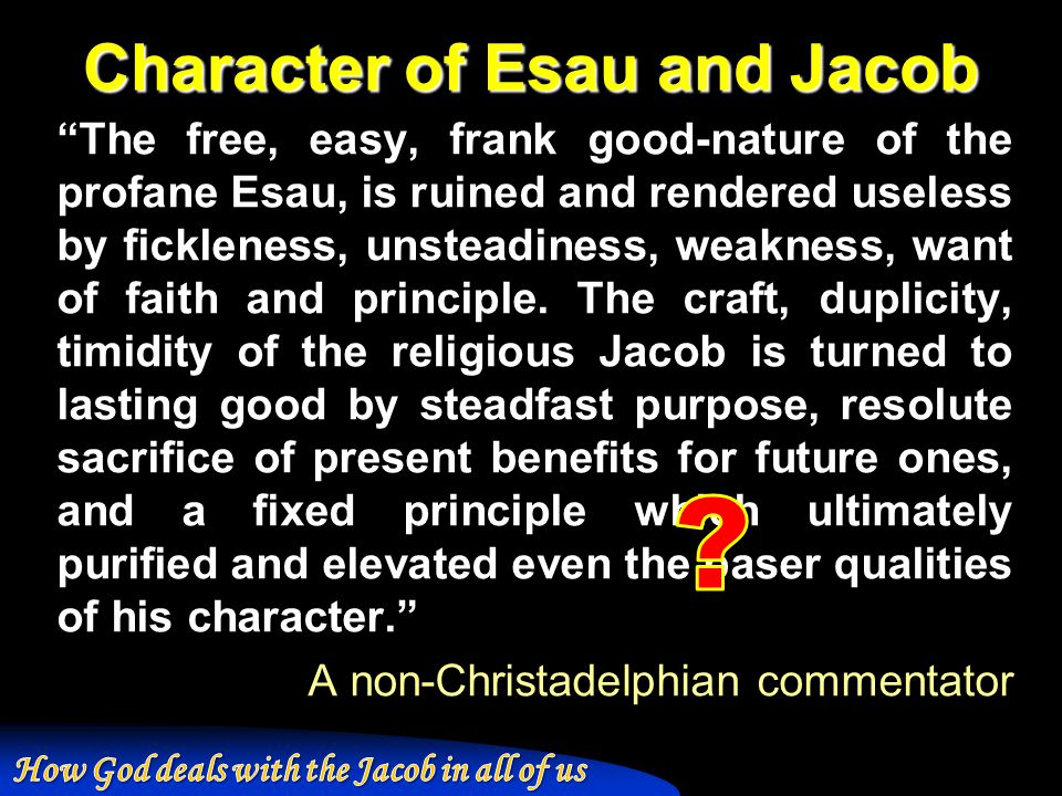 """Character of Esau and Jacob """"The free, easy, frank good-nature of the profane Esau, is ruined and rendered useless by fickleness, unsteadiness, weakne"""