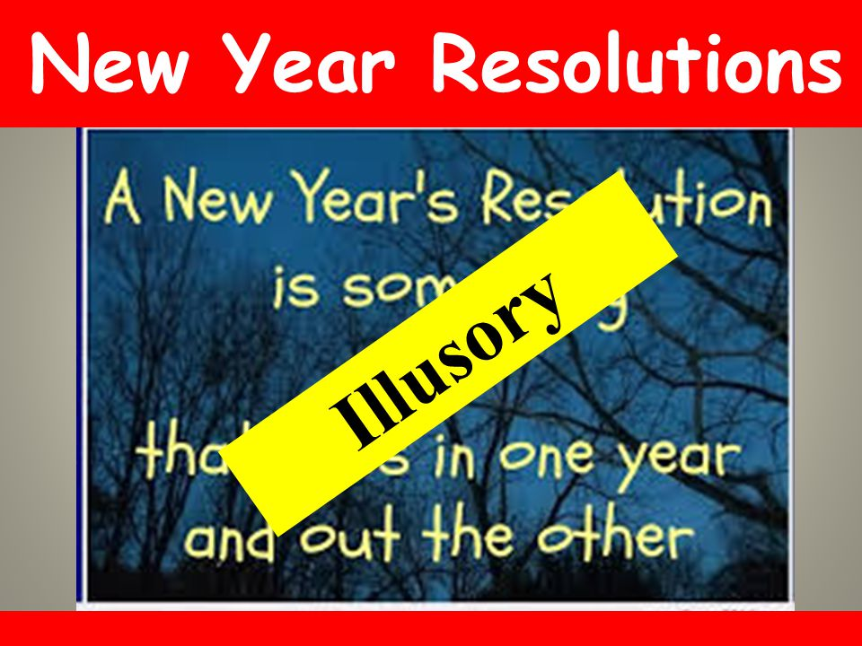 New Year Resolutions Illusory