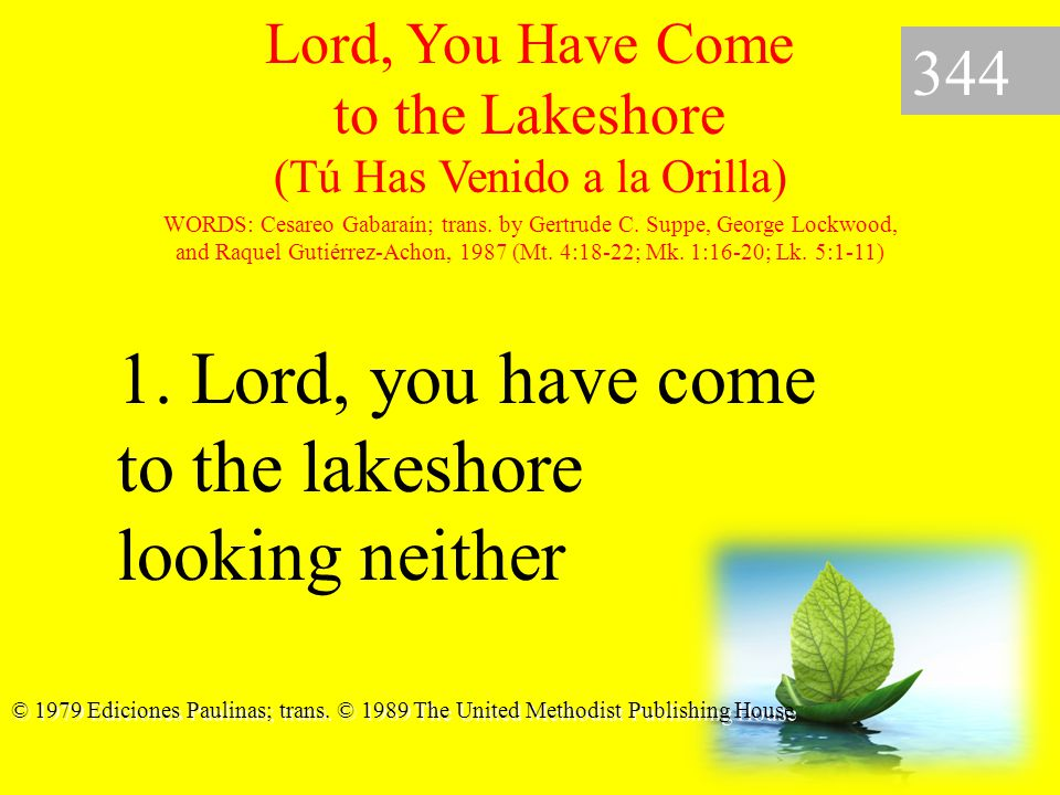 Lord, You Have Come to the Lakeshore (Tú Has Venido a la Orilla) 344 Lord, You Have Come to the Lakeshore (1) WORDS: Cesareo Gabaraín; trans.