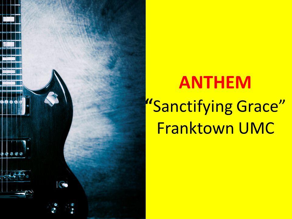 ANTHEM Sanctifying Grace Franktown UMC