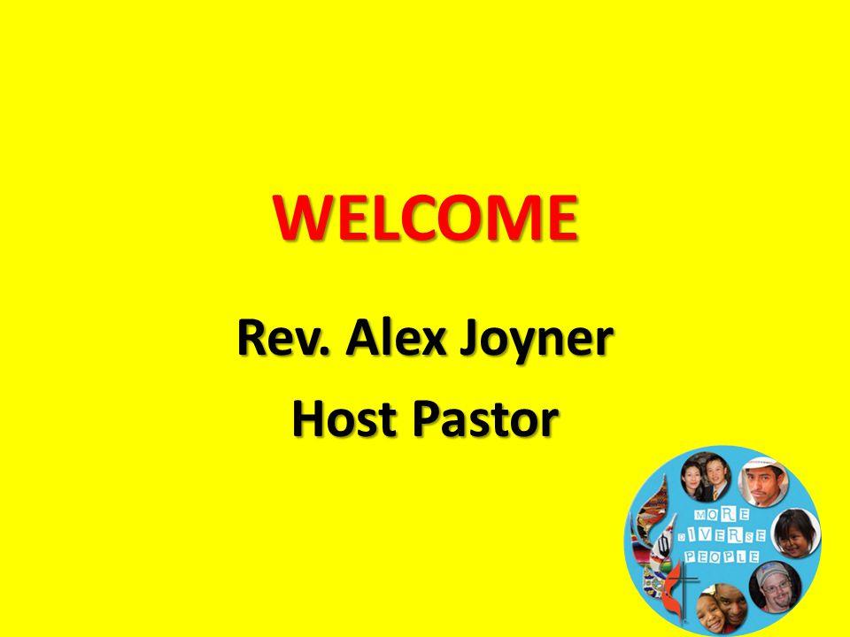 WELCOME Rev. Alex Joyner Host Pastor