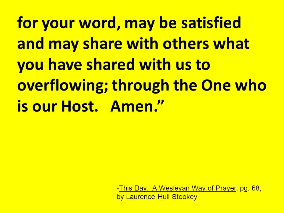for your word, may be satisfied and may share with others what you have shared with us to overflowing; through the One who is our Host.