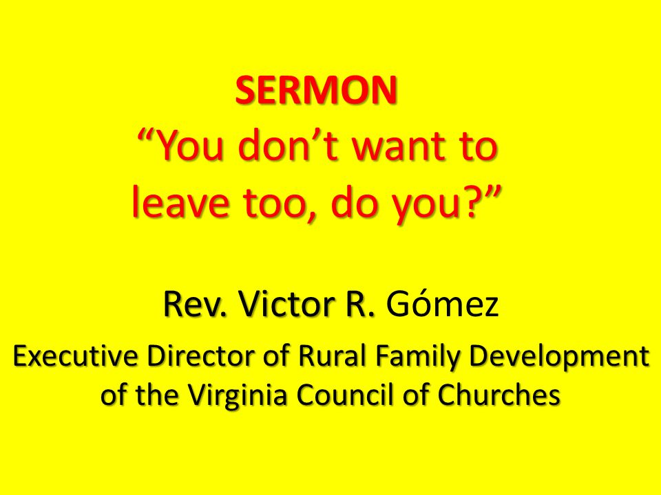 SERMON You don't want to leave too, do you Rev.