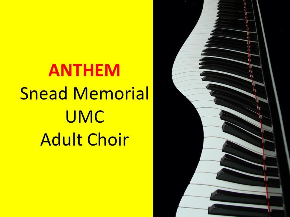 ANTHEM Snead Memorial UMC Adult Choir