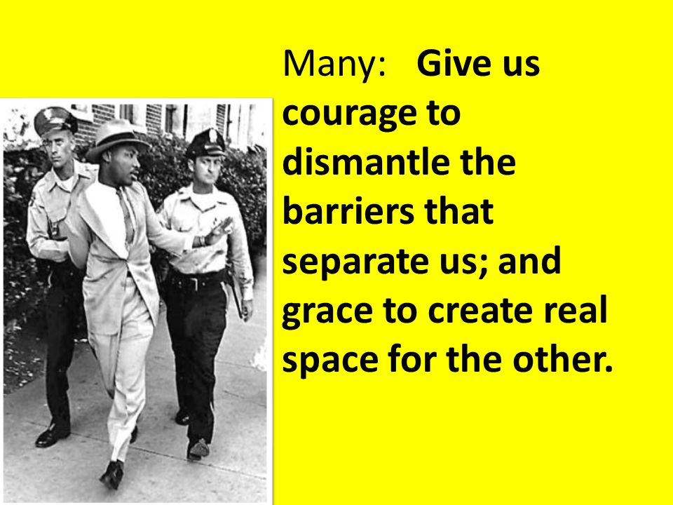Many:Give us courage to dismantle the barriers that separate us; and grace to create real space for the other.
