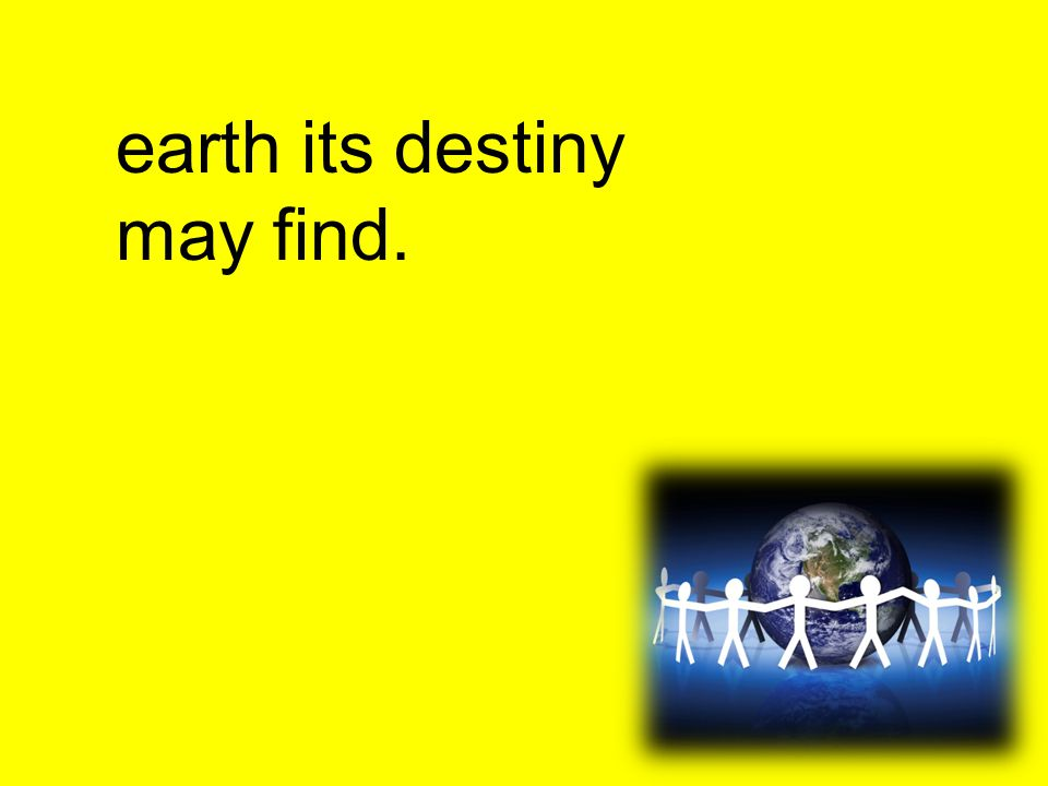 earth its destiny may find.