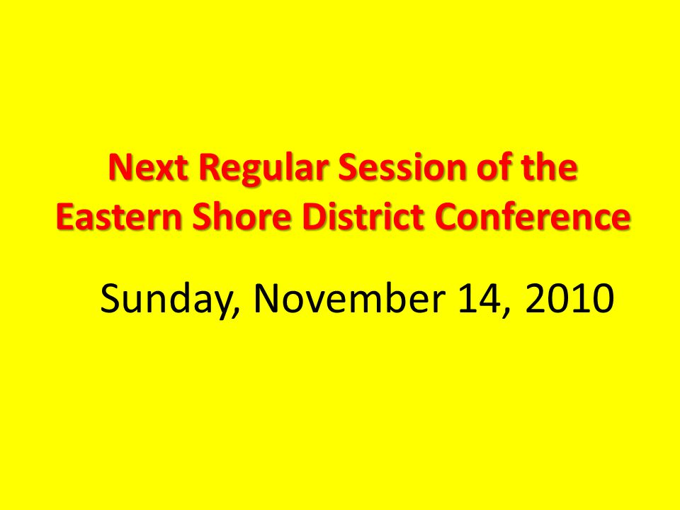 Next Regular Session of the Eastern Shore District Conference Sunday, November 14, 2010