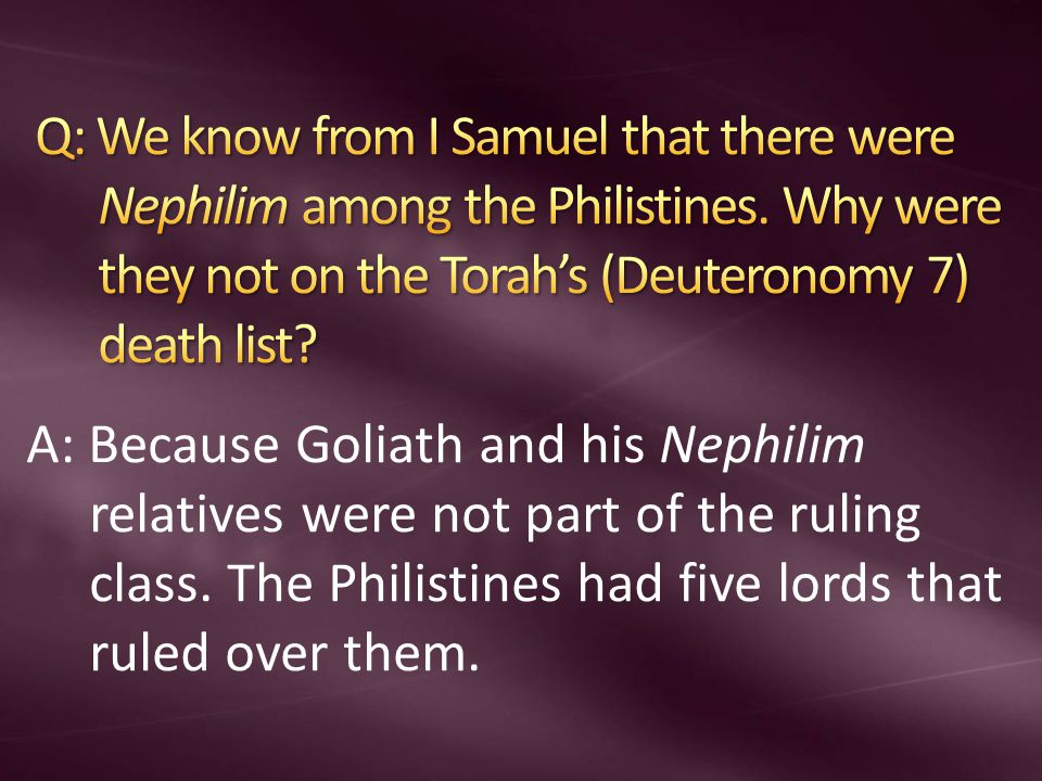 A: Because Goliath and his Nephilim relatives were not part of the ruling class. The Philistines had five lords that ruled over them.