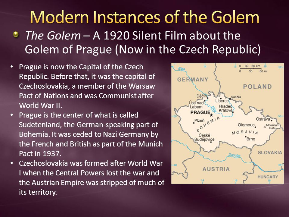 The Golem – A 1920 Silent Film about the Golem of Prague (Now in the Czech Republic) Prague is now the Capital of the Czech Republic. Before that, it