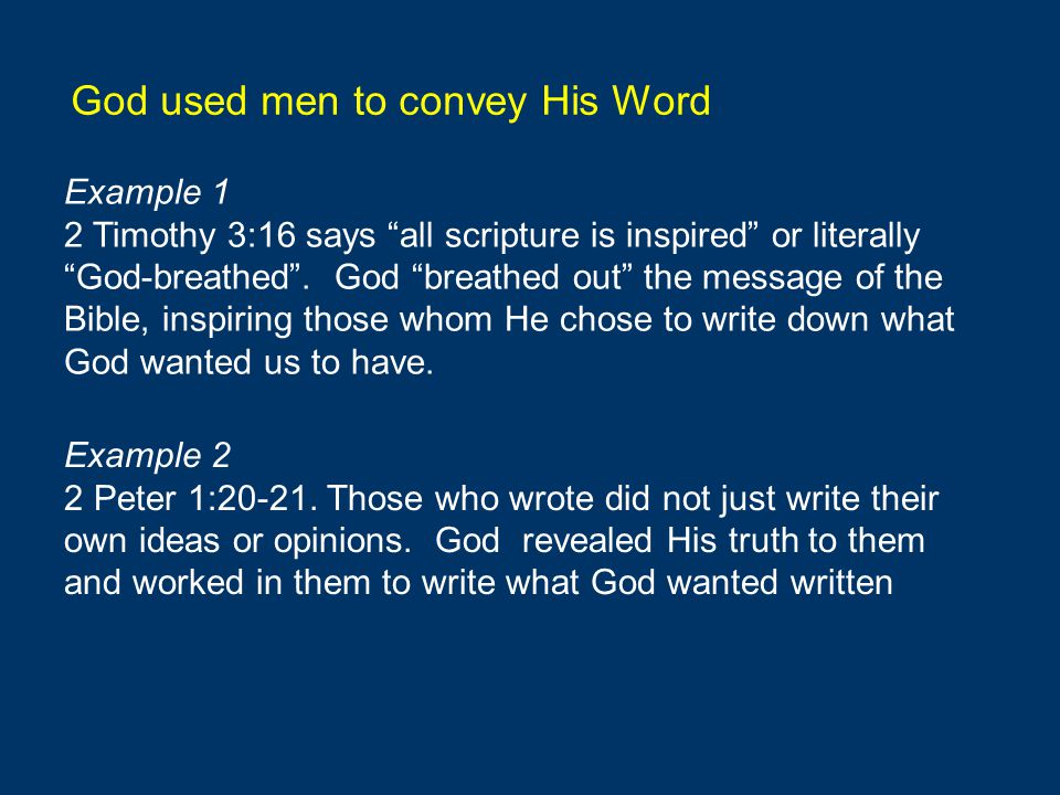 God used men to convey His Word Example 1 2 Timothy 3:16 says all scripture is inspired or literally God-breathed .