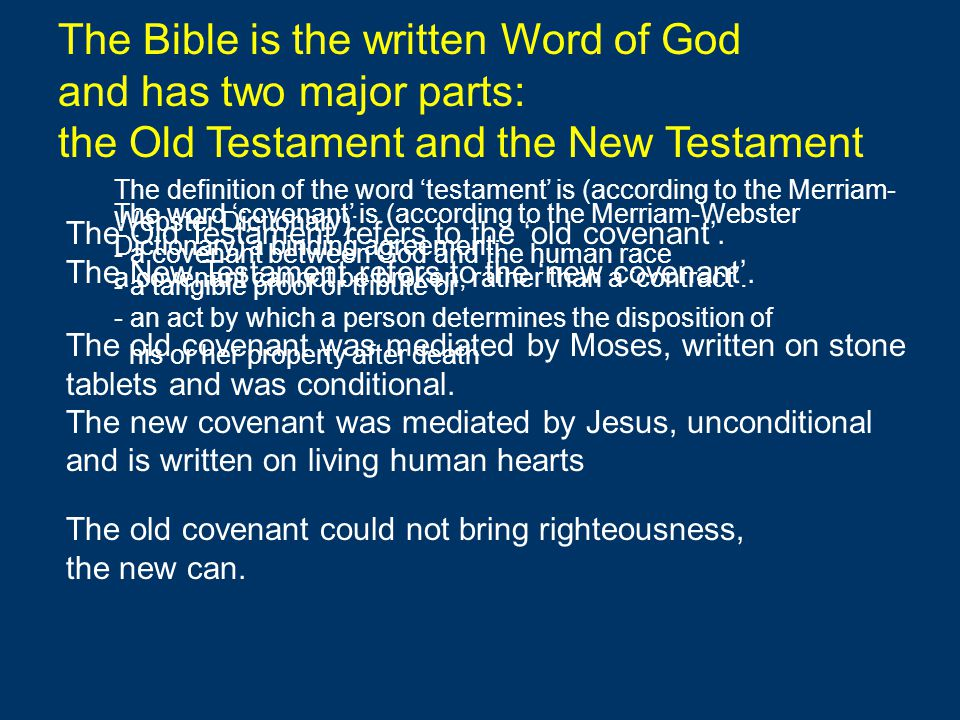 The Bible is the written Word of God and has two major parts: the Old Testament and the New Testament The definition of the word 'testament' is (accor