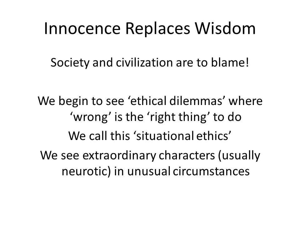 Innocence Replaces Wisdom Society and civilization are to blame.