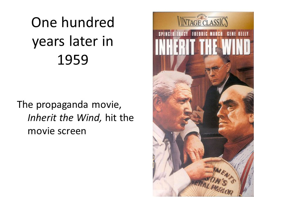 One hundred years later in 1959 The propaganda movie, Inherit the Wind, hit the movie screen