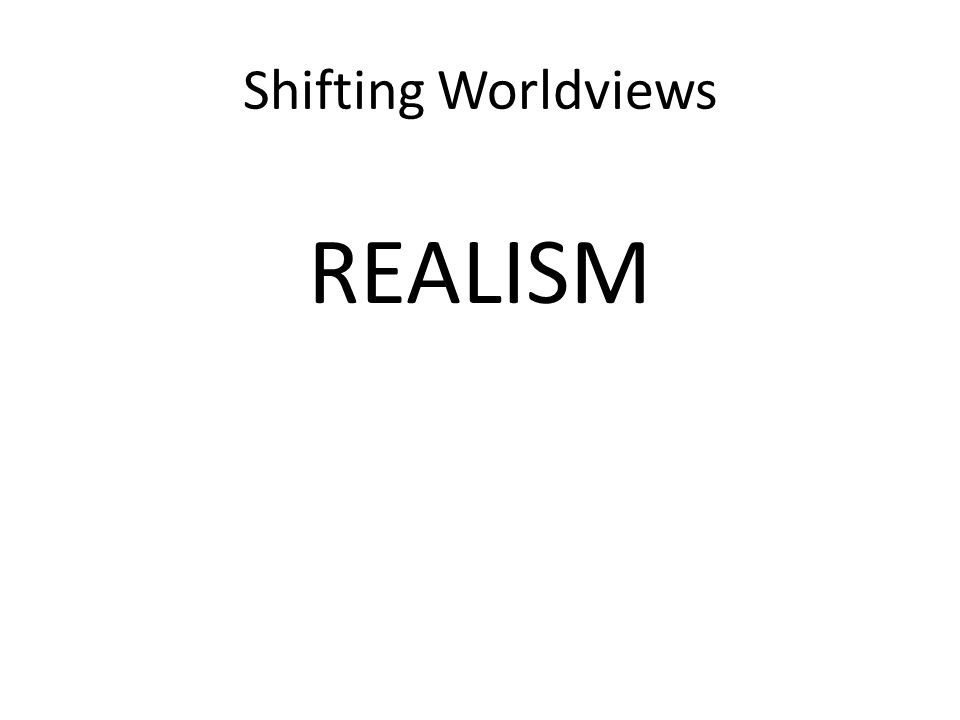 Shifting Worldviews REALISM