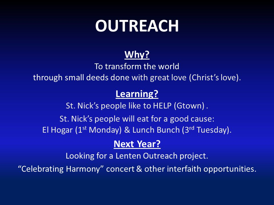 OUTREACH Why. To transform the world through small deeds done with great love (Christ's love).
