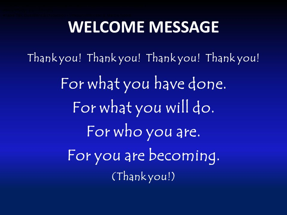 WELCOME MESSAGE Thank you. Thank you. For what you have done.