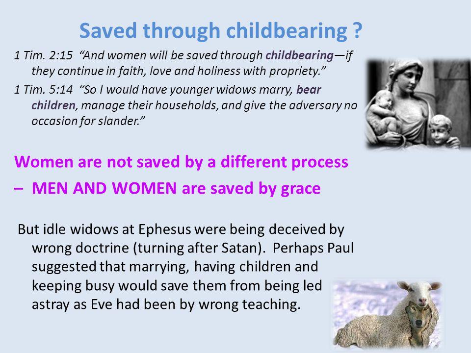 Saved through childbearing . 1 Tim.