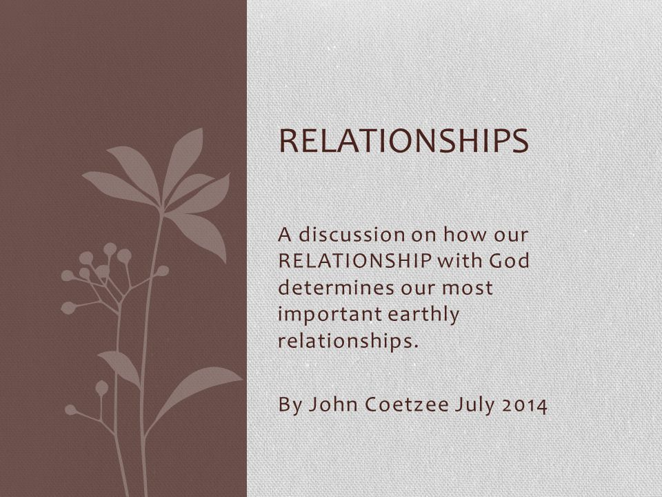 A discussion on how our RELATIONSHIP with God determines our most important earthly relationships.