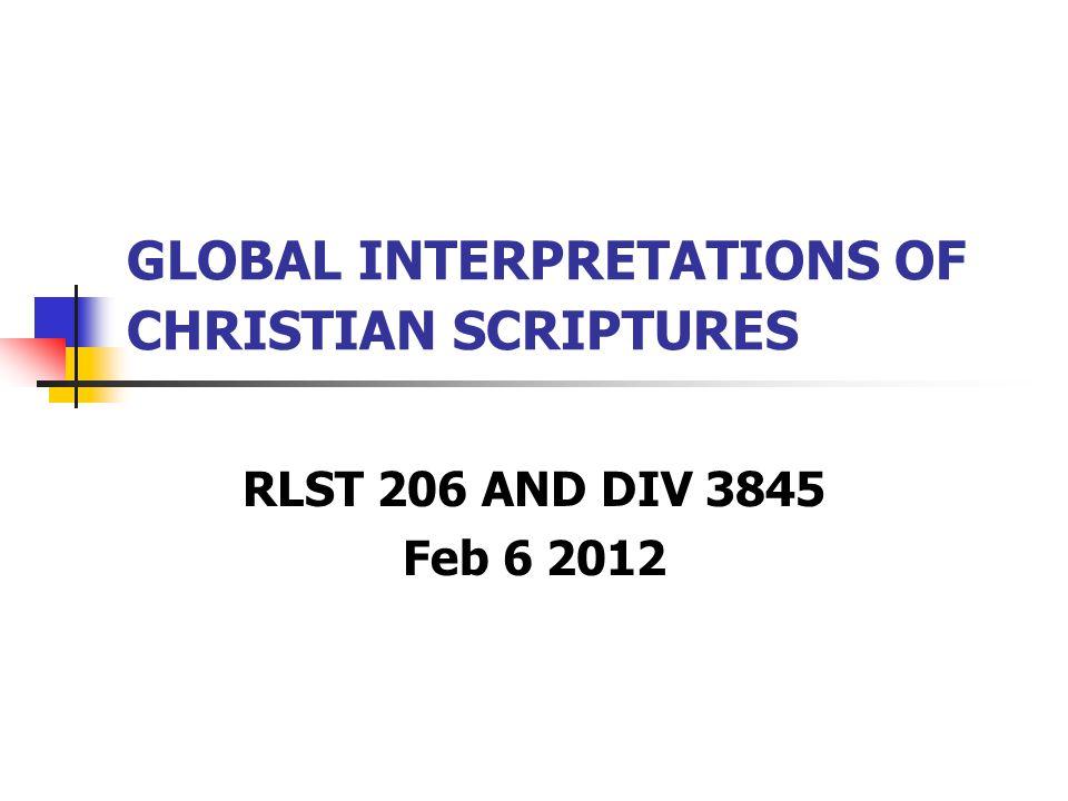 GLOBAL INTERPRETATIONS OF CHRISTIAN SCRIPTURES RLST 206 AND DIV 3845 Feb 6 2012